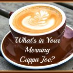 What's in Your Morning Cuppa Joe?