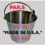 "Pails: What Does ""Made in U.S.A."" Really Mean?"
