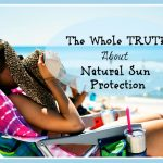 The Whole TRUTH About Natural Sun Protection