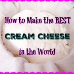 How to Make the Best Cream Cheese in the World