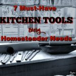 7 Must-Have Kitchen Tools Every Homesteader Needs