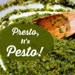 Presto, It's Pesto! Use Fresh Herbs to Make Savory Sauces