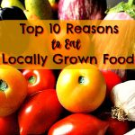 Top 10 Reasons to Eat Locally Grown Food