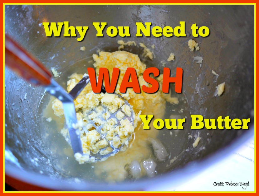 Washing butter preserves flavor and keeps it from going bad quickly.