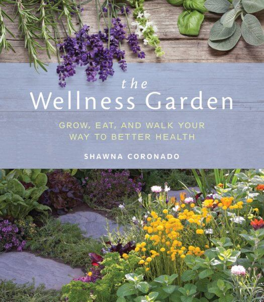 The Wellness Garden: Grow, Eat, and Walk Your Way